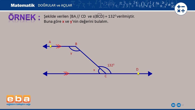 ÖRNEK : Şekilde verilen [BA // CD ve s(BCD) = 1320 verilmiştir.